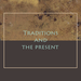 Traditions +the present