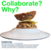 Collaborate? Why?
