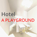 A Playground Hotel